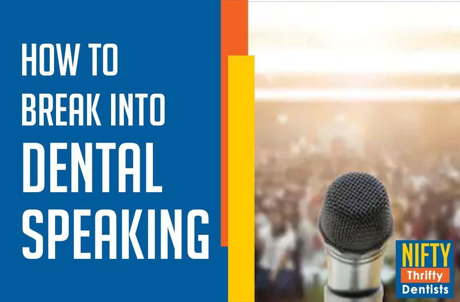 How to Break into Dental Speaking
