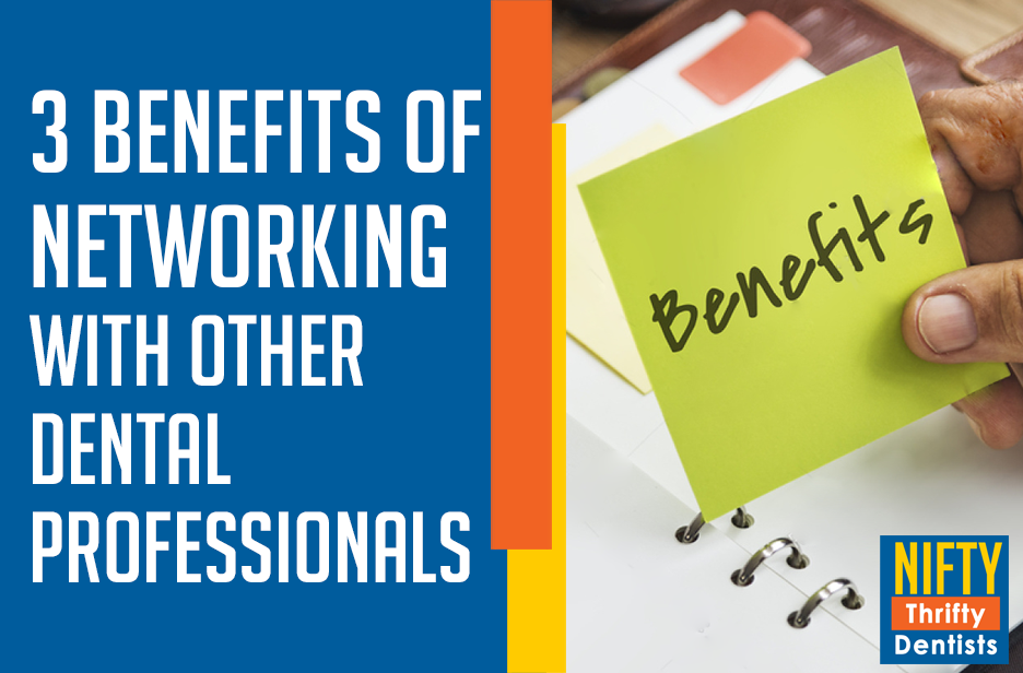 3 Benefits of Networking with Other Dental Professionals