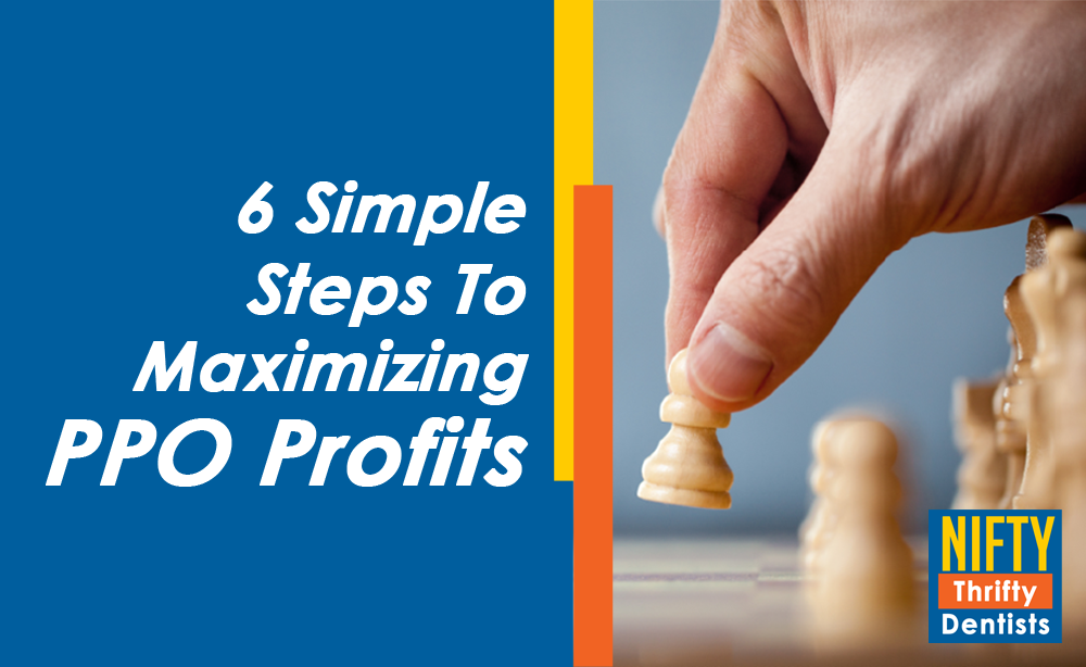 6 Steps to Higher Profits for PPO Practices