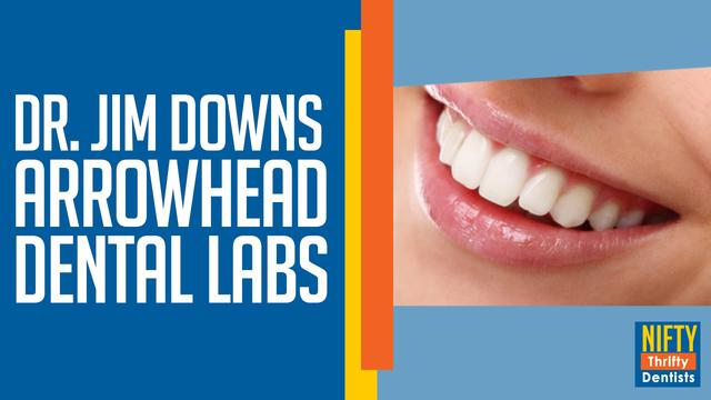 Dr. Jim Downs/Arrowhead Dental Lab
