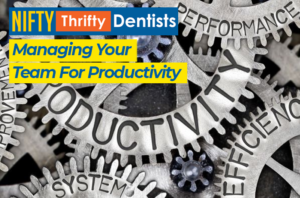 productivity,office leadership,leadership,team,dentist,dental pratice