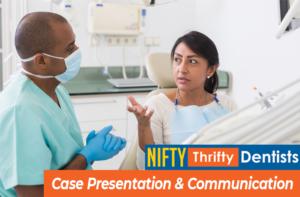 case presentation,patient communication,dental,dentist,patient,treatment,nifty,thrifty,emotional awareness,case acceptance